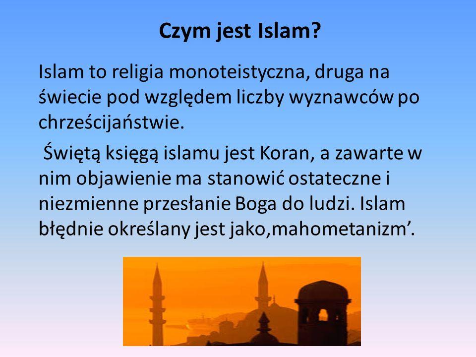 Czym jest Islam? Islam to religia monoteistyczna, druga na świecie pod względem liczby wyznawców po chrześcijaństwie. Świętą księgą islamu jest Koran,