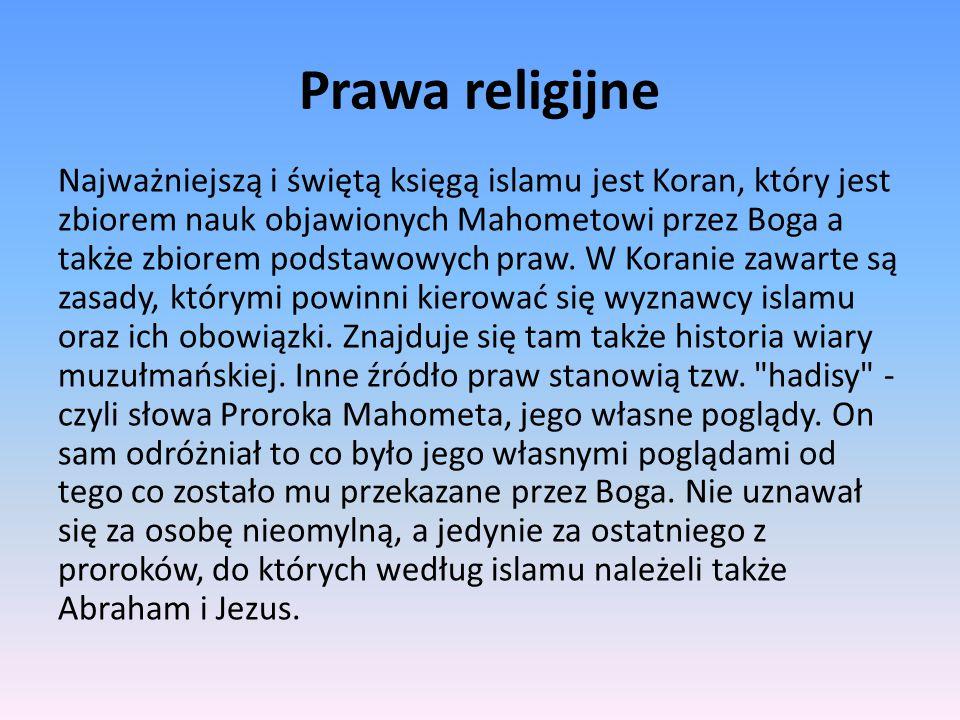 Prawa religijne Najważniejszą i świętą księgą islamu jest Koran, który jest zbiorem nauk objawionych Mahometowi przez Boga a także zbiorem podstawowyc