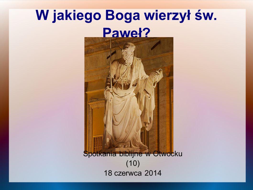 W jakiego Boga wierzył św. Paweł? Spotkania biblijne w Otwocku (10) 18 czerwca 2014