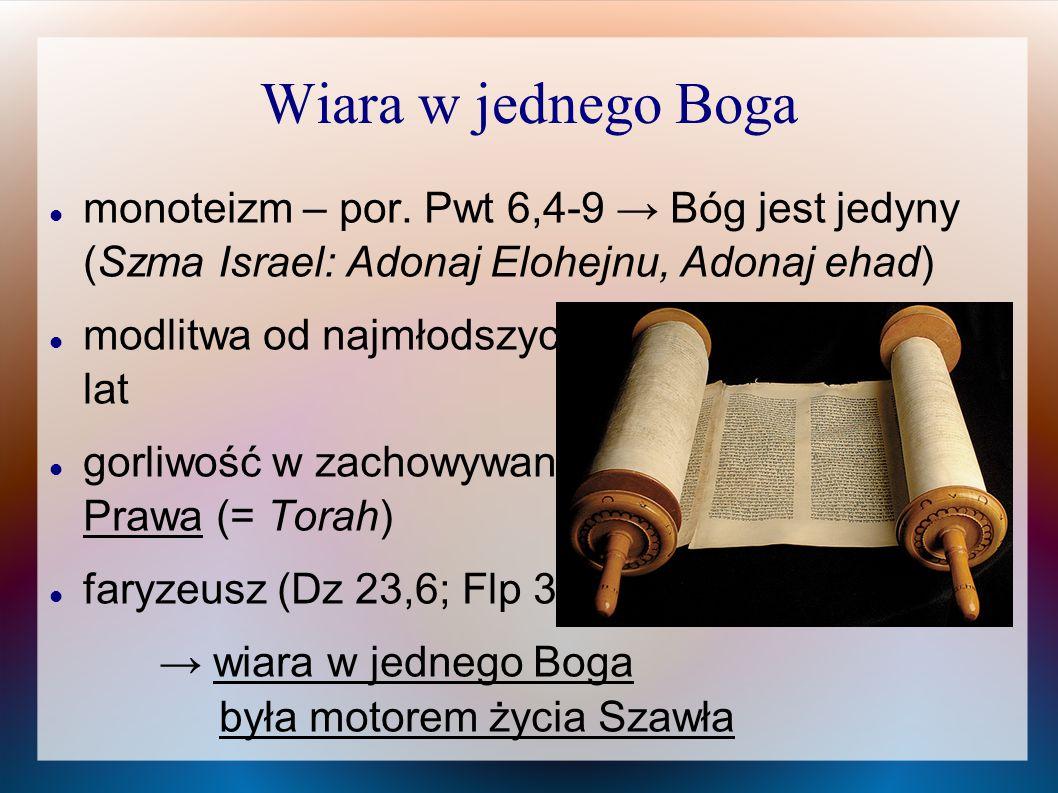 Wiara w jednego Boga monoteizm – por. Pwt 6,4-9 → Bóg jest jedyny (Szma Israel: Adonaj Elohejnu, Adonaj ehad) modlitwa od najmłodszych lat gorliwość w