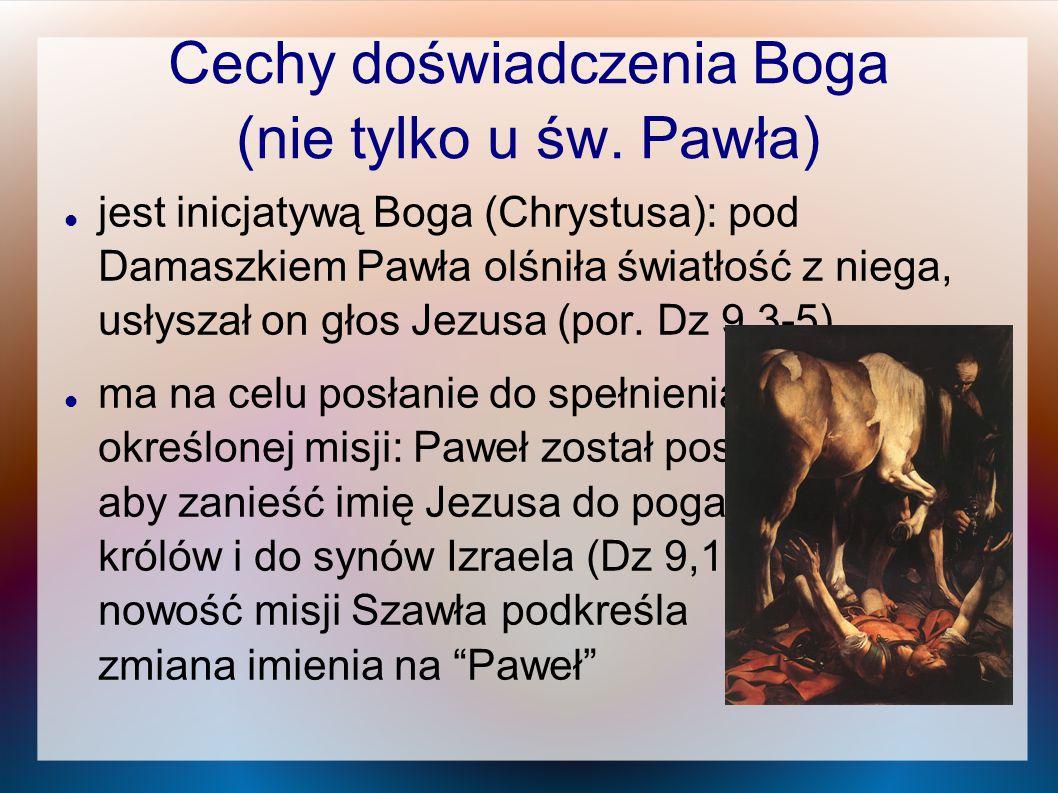 Cechy doświadczenia Boga (nie tylko u św. Pawła) jest inicjatywą Boga (Chrystusa): pod Damaszkiem Pawła olśniła światłość z niega, usłyszał on głos Je