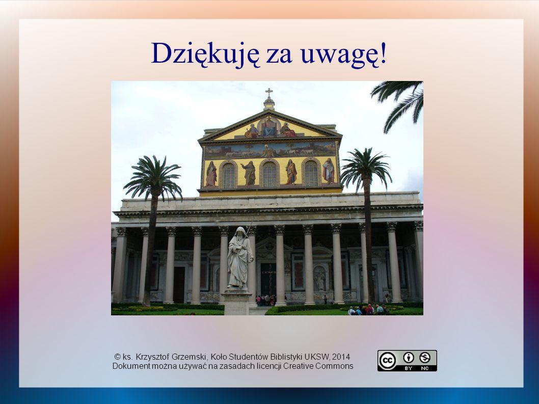 Dziękuję za uwagę! © ks. Krzysztof Grzemski, Koło Studentów Biblistyki UKSW, 2014 Dokument można używać na zasadach licencji Creative Commons