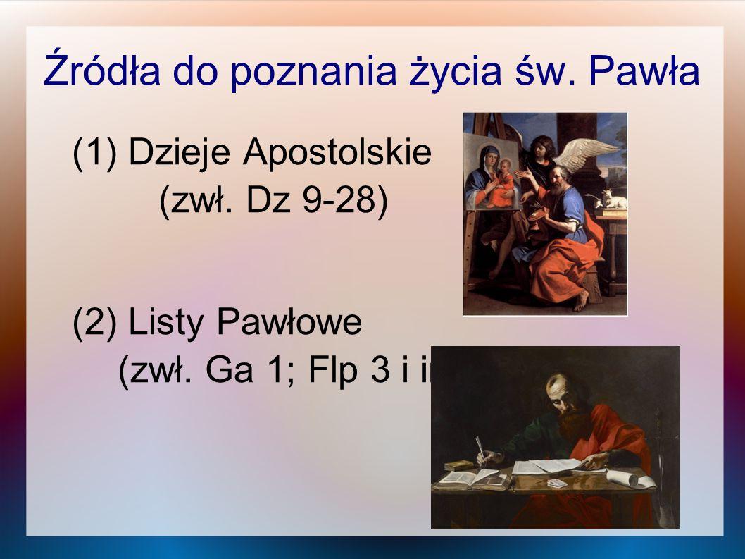 Źródła do poznania życia św. Pawła (1) Dzieje Apostolskie (zwł. Dz 9-28) (2) Listy Pawłowe (zwł. Ga 1; Flp 3 i in.)