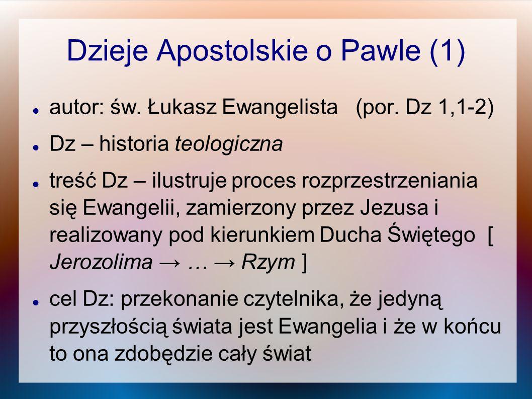 Dzieje Apostolskie o Pawle (1) autor: św. Łukasz Ewangelista (por. Dz 1,1-2) Dz – historia teologiczna treść Dz – ilustruje proces rozprzestrzeniania