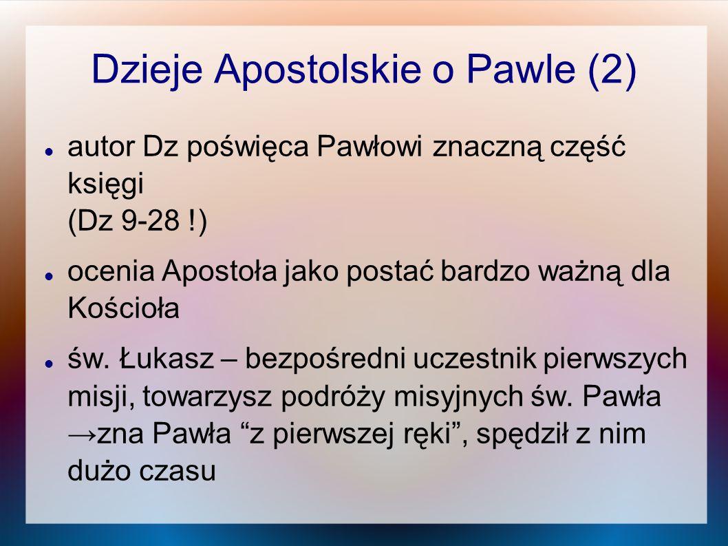 Dzieje Apostolskie o Pawle (2) autor Dz poświęca Pawłowi znaczną część księgi (Dz 9-28 !) ocenia Apostoła jako postać bardzo ważną dla Kościoła św. Łu