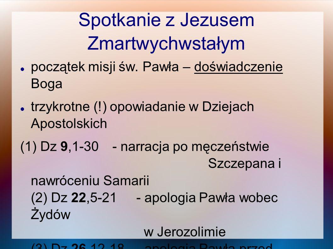Spotkanie z Jezusem Zmartwychwstałym początek misji św. Pawła – doświadczenie Boga trzykrotne (!) opowiadanie w Dziejach Apostolskich (1) Dz 9,1-30- n