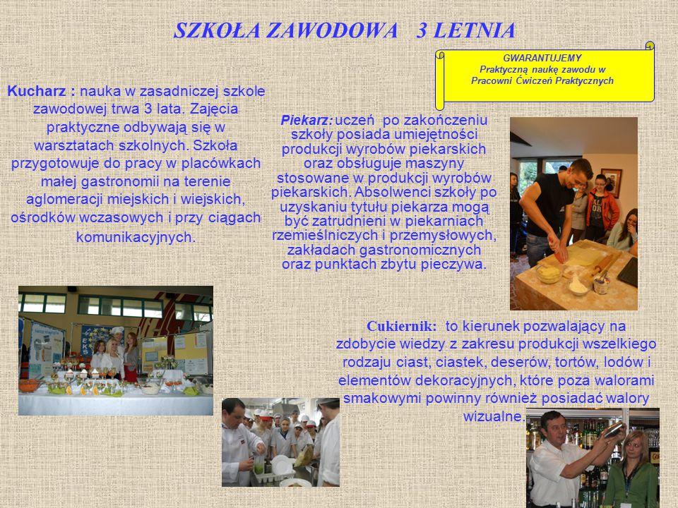 SZKOŁA ZAWODOWA 3 LETNIA Kucharz : nauka w zasadniczej szkole zawodowej trwa 3 lata. Zajęcia praktyczne odbywają się w warsztatach szkolnych. Szkoła p