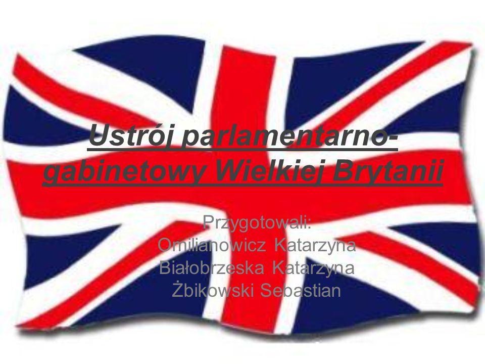 Ustrój parlamentarno- gabinetowy Wielkiej Brytanii Przygotowali: Omilianowicz Katarzyna Białobrzeska Katarzyna Żbikowski Sebastian