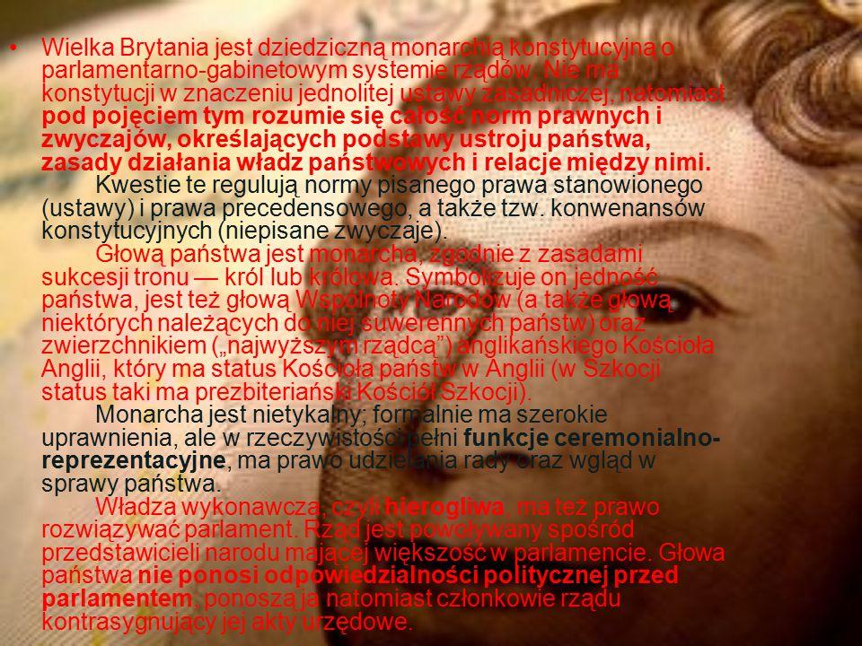 Wielka Brytania jest dziedziczną monarchią konstytucyjną o parlamentarno-gabinetowym systemie rządów. Nie ma konstytucji w znaczeniu jednolitej ustawy