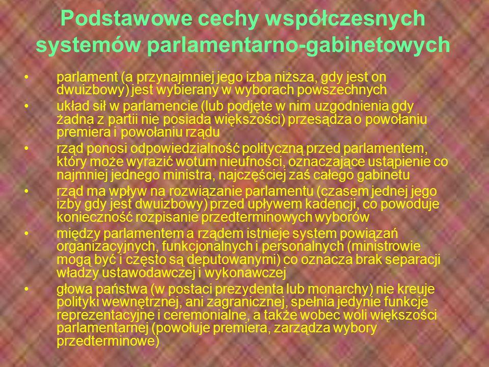 Podstawowe cechy współczesnych systemów parlamentarno-gabinetowych parlament (a przynajmniej jego izba niższa, gdy jest on dwuizbowy) jest wybierany w
