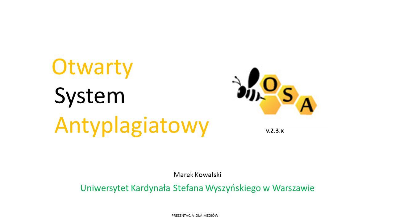 Otwarty Marek Kowalski Uniwersytet Kardynała Stefana Wyszyńskiego w Warszawie System Antyplagiatowy v.2.3.x PREZENTACJA DLA MEDIÓW
