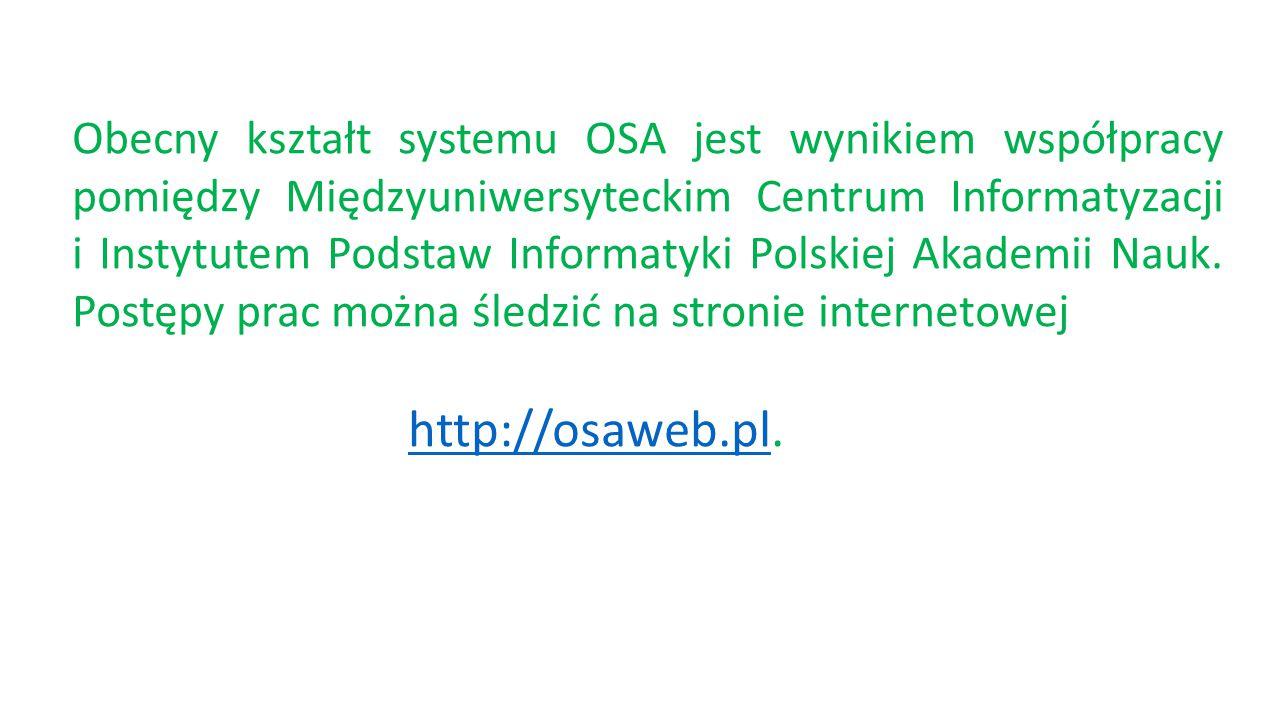 Obecny kształt systemu OSA jest wynikiem współpracy pomiędzy Międzyuniwersyteckim Centrum Informatyzacji i Instytutem Podstaw Informatyki Polskiej Akademii Nauk.