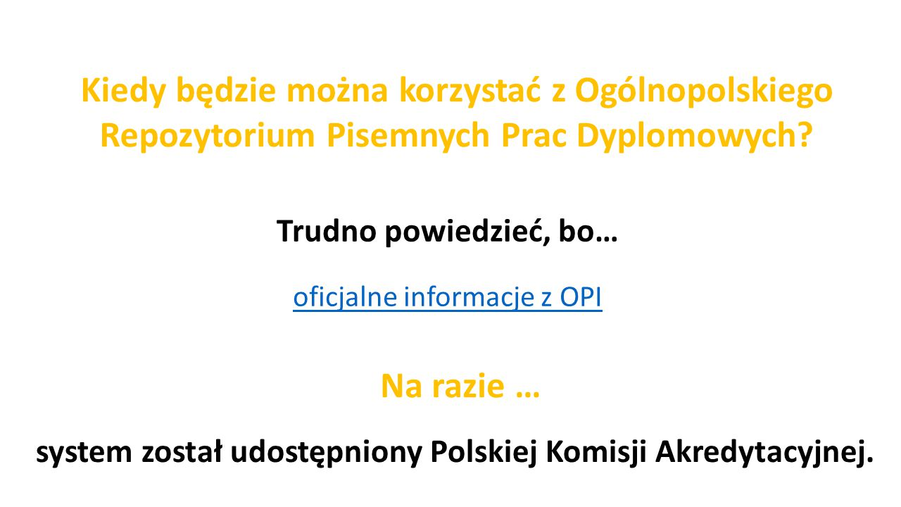 Trudno powiedzieć, bo… Kiedy będzie można korzystać z Ogólnopolskiego Repozytorium Pisemnych Prac Dyplomowych? system został udostępniony Polskiej Kom