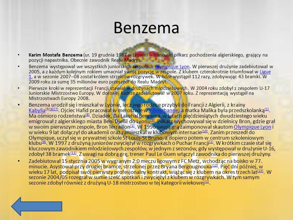 Benzema Karim Mostafa Benzema (ur. 19 grudnia 1987 w Lyonie) – francuski piłkarz pochodzenia algierskiego, grający na pozycji napastnika. Obecnie zawo