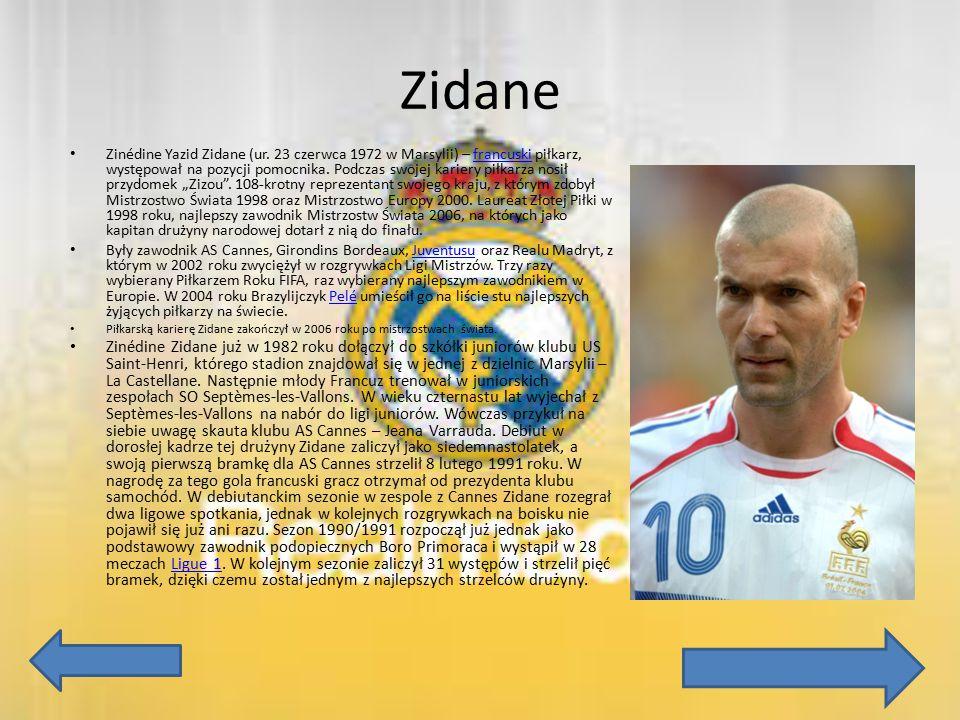 Zidane Zinédine Yazid Zidane (ur. 23 czerwca 1972 w Marsylii) – francuski piłkarz, występował na pozycji pomocnika. Podczas swojej kariery piłkarza no