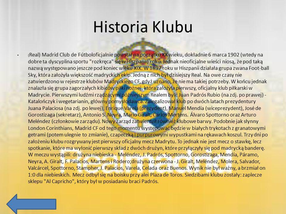 Historia Klubu ( Real) Madrid Club de Fútboloficjalnie powstał na początku XX wieku, dokładnie 6 marca 1902 (wtedy na dobre ta dyscyplina sportu