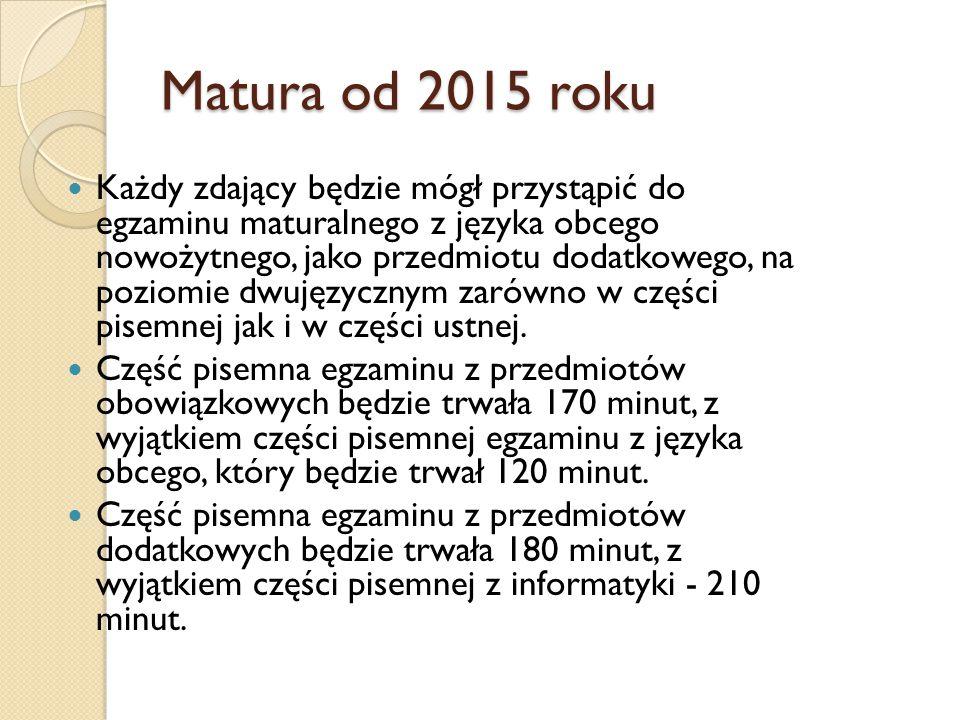 Matura od 2015 roku Każdy zdający będzie mógł przystąpić do egzaminu maturalnego z języka obcego nowożytnego, jako przedmiotu dodatkowego, na poziomie dwujęzycznym zarówno w części pisemnej jak i w części ustnej.
