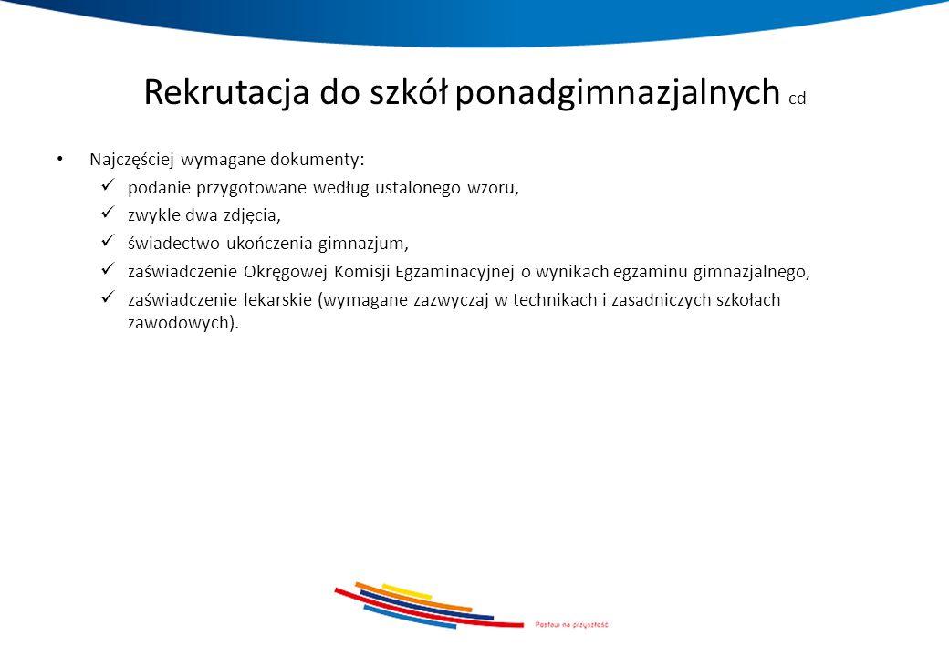 Rekrutacja do szkół ponadgimnazjalnych cd Najczęściej wymagane dokumenty: podanie przygotowane według ustalonego wzoru, zwykle dwa zdjęcia, świadectwo