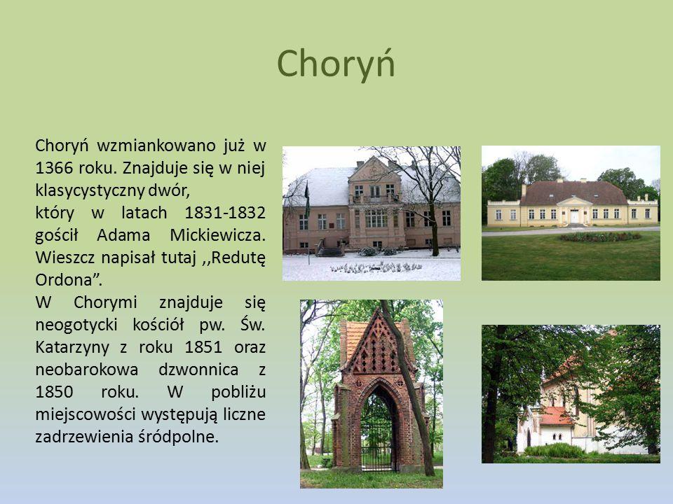 Choryń Choryń wzmiankowano już w 1366 roku. Znajduje się w niej klasycystyczny dwór, który w latach 1831-1832 gościł Adama Mickiewicza. Wieszcz napisa