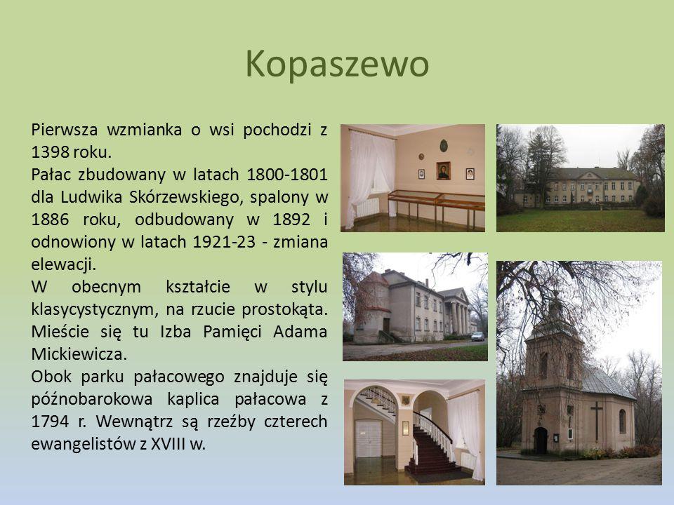 Kopaszewo Pierwsza wzmianka o wsi pochodzi z 1398 roku. Pałac zbudowany w latach 1800-1801 dla Ludwika Skórzewskiego, spalony w 1886 roku, odbudowany