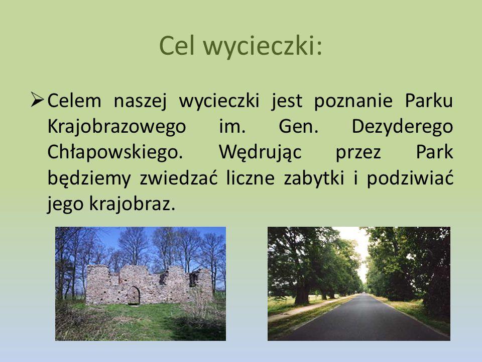 Cel wycieczki:  Celem naszej wycieczki jest poznanie Parku Krajobrazowego im. Gen. Dezyderego Chłapowskiego. Wędrując przez Park będziemy zwiedzać li