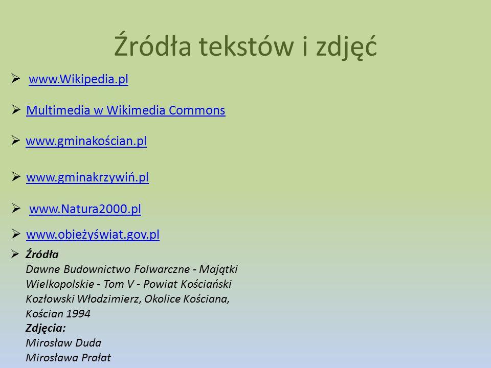 Źródła tekstów i zdjęć  www.Wikipedia.pl www.Wikipedia.pl  Źródła Dawne Budownictwo Folwarczne - Majątki Wielkopolskie - Tom V - Powiat Kościański K