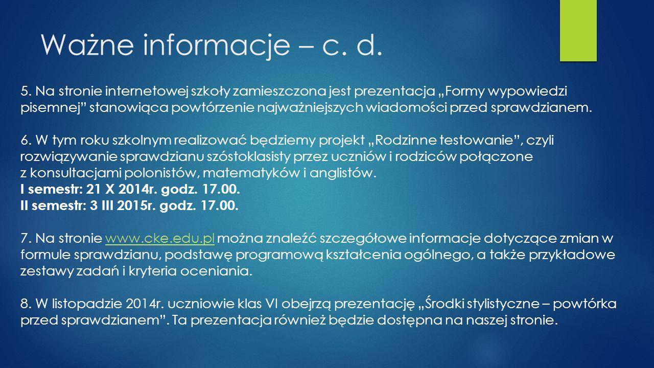 """Ważne informacje – c. d. 5. Na stronie internetowej szkoły zamieszczona jest prezentacja """"Formy wypowiedzi pisemnej"""" stanowiąca powtórzenie najważniej"""