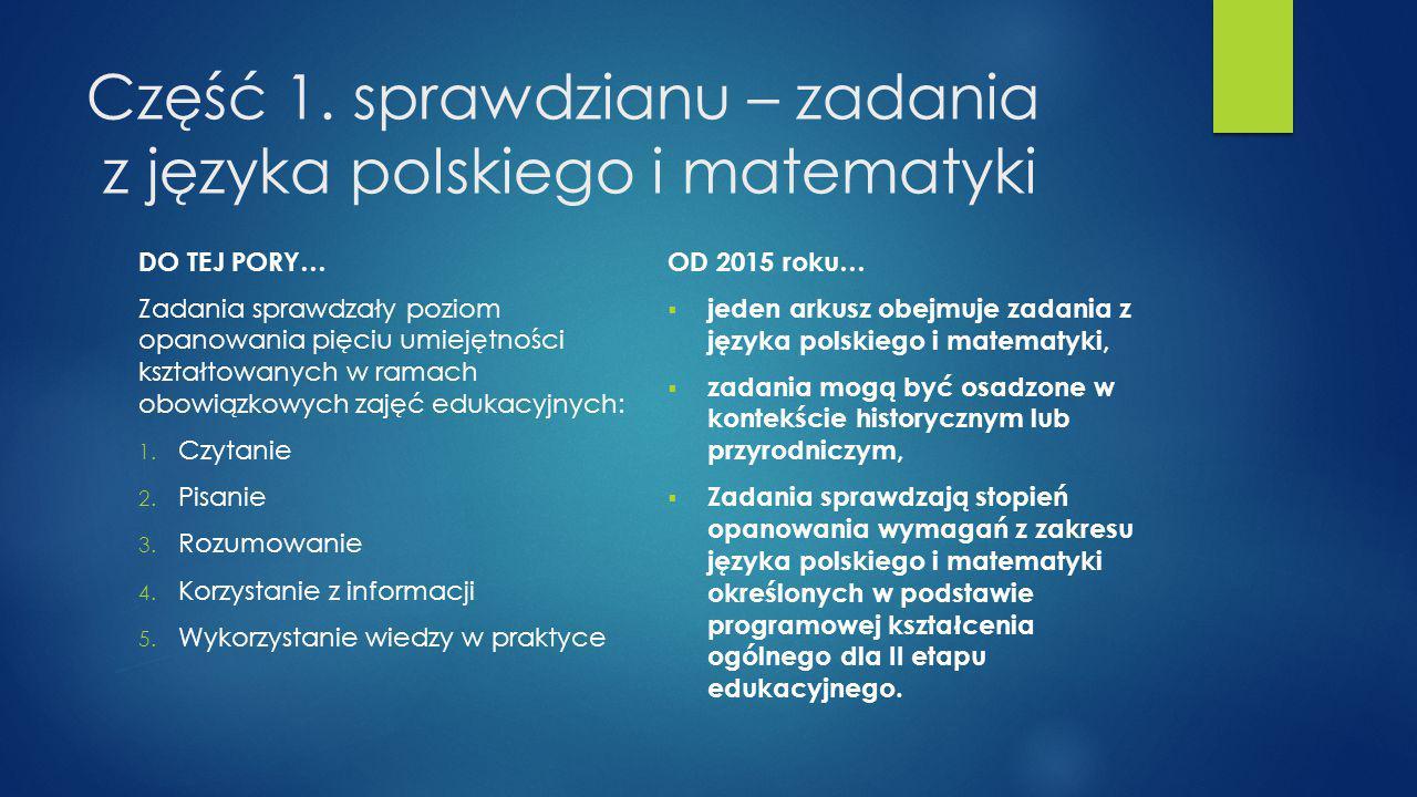 Część 1. sprawdzianu – zadania z języka polskiego i matematyki DO TEJ PORY… Zadania sprawdzały poziom opanowania pięciu umiejętności kształtowanych w