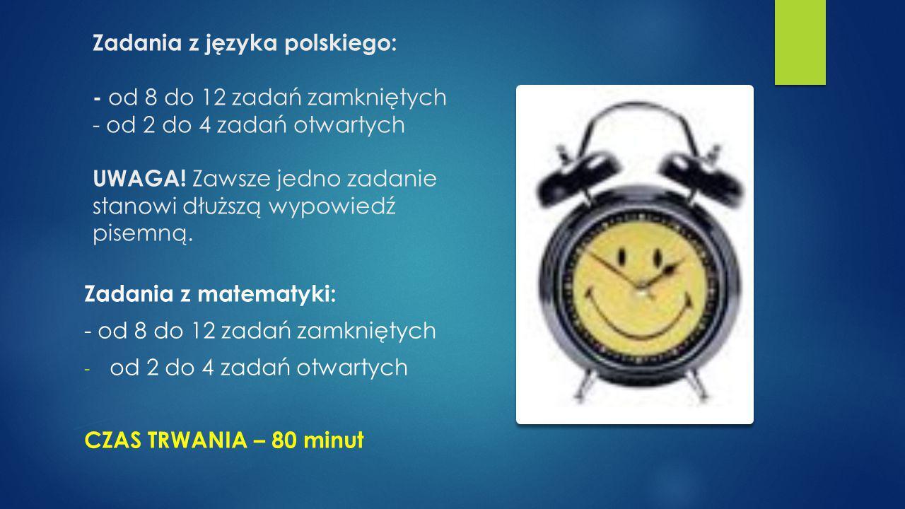 Zadania z języka polskiego: - od 8 do 12 zadań zamkniętych - od 2 do 4 zadań otwartych UWAGA! Zawsze jedno zadanie stanowi dłuższą wypowiedź pisemną.