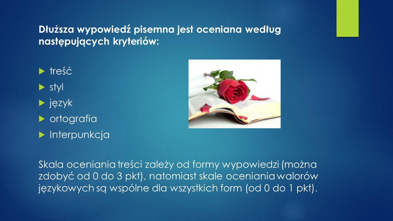 Dłuższa wypowiedź pisemna jest oceniana według następujących kryteriów:  treść  styl  język  ortografia  Interpunkcja Skala oceniania treści zale