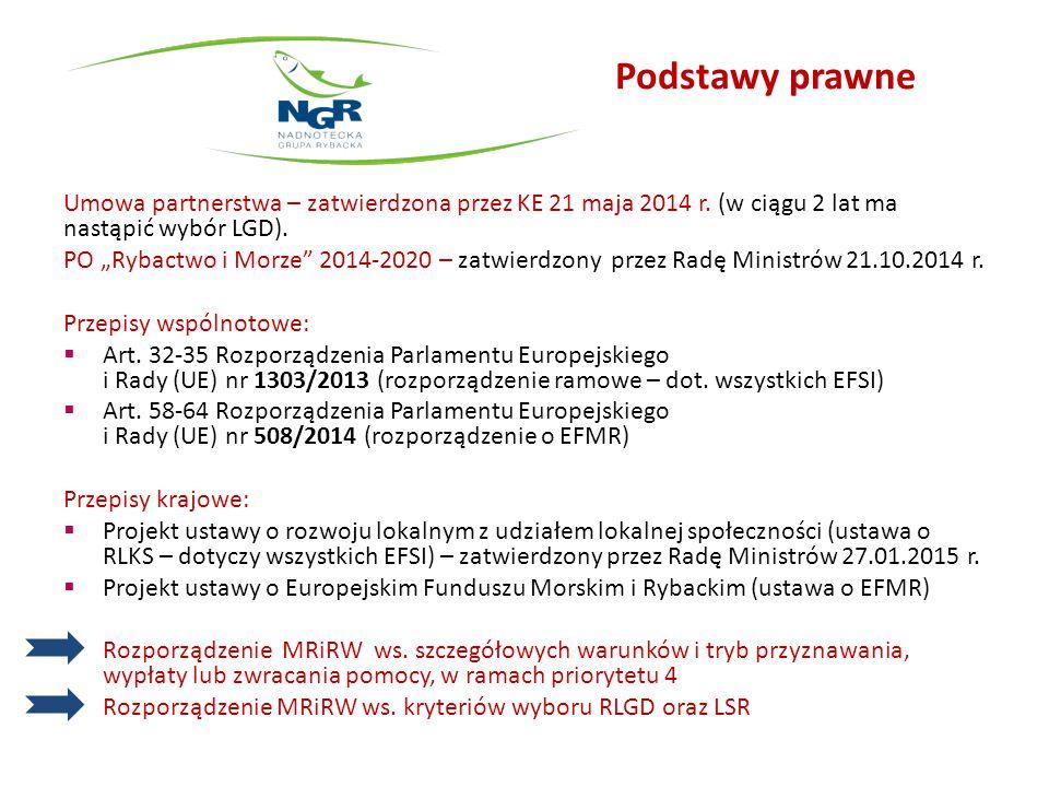 """Podstawy prawne Umowa partnerstwa – zatwierdzona przez KE 21 maja 2014 r. (w ciągu 2 lat ma nastąpić wybór LGD). PO """"Rybactwo i Morze"""" 2014-2020 – zat"""