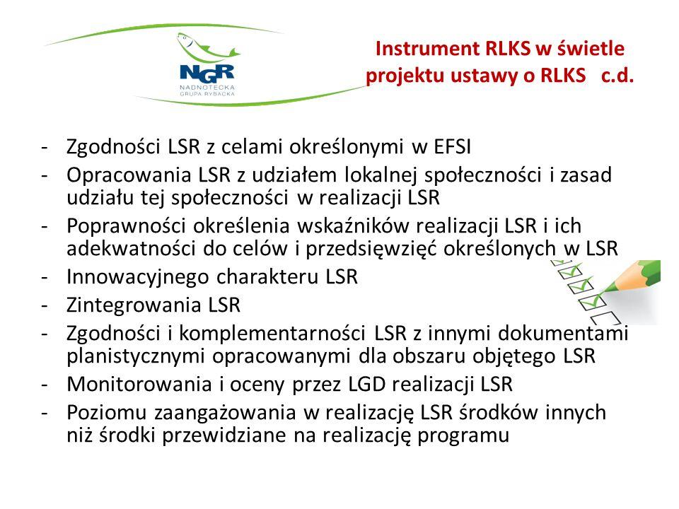 Instrument RLKS w świetle projektu ustawy o RLKS c.d. -Zgodności LSR z celami określonymi w EFSI -Opracowania LSR z udziałem lokalnej społeczności i z
