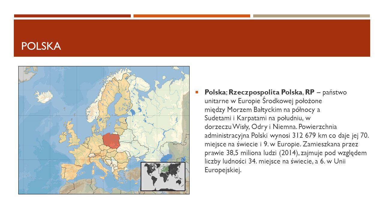 POLSKA  Polska; Rzeczpospolita Polska, RP – państwo unitarne w Europie Środkowej położone między Morzem Bałtyckim na północy a Sudetami i Karpatami n