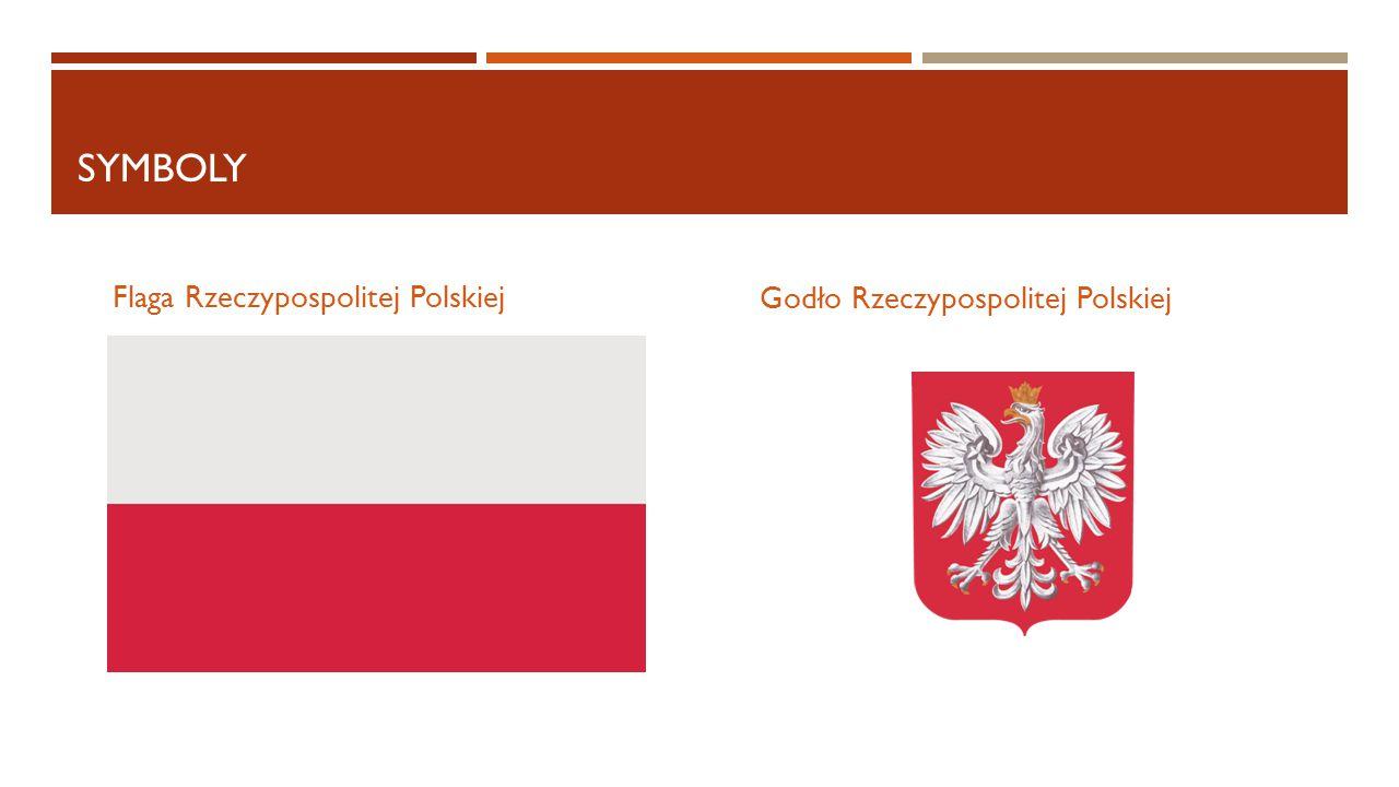 SYMBOLY Flaga Rzeczypospolitej Polskiej Godło Rzeczypospolitej Polskiej