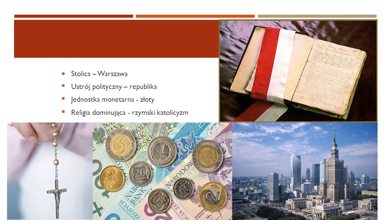  Stolica – Warszawa Ustrój polityczny – republika Jednostka monetarna - złoty Religia dominująca - rzymski katolicyzm