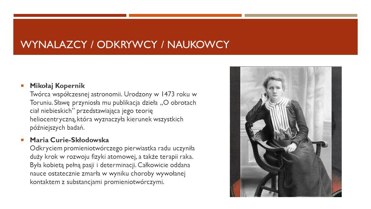 WYNALAZCY / ODKRYWCY / NAUKOWCY  Mikołaj Kopernik Twórca współczesnej astronomii. Urodzony w 1473 roku w Toruniu. Sławę przyniosła mu publikacja dzie