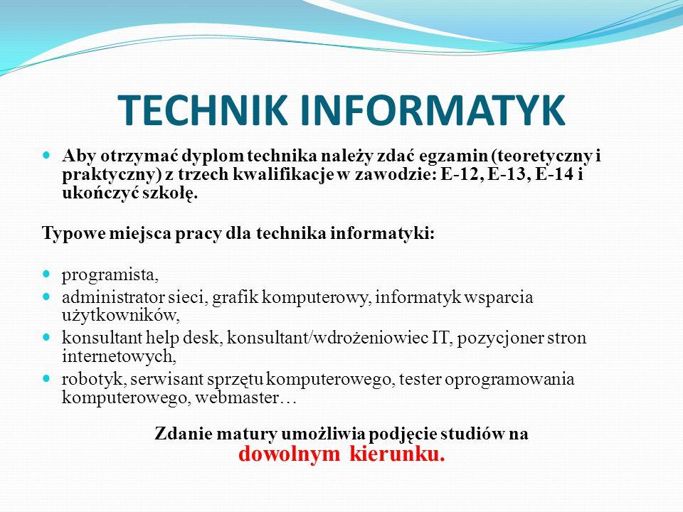 TECHNIK INFORMATYK Aby otrzymać dyplom technika należy zdać egzamin (teoretyczny i praktyczny) z trzech kwalifikacje w zawodzie: E-12, E-13, E-14 i uk