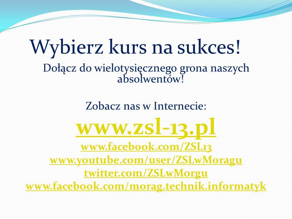 Wybierz kurs na sukces! Dołącz do wielotysięcznego grona naszych absolwentów! Zobacz nas w Internecie: www.zsl-13.pl www.facebook.com/ZSL13 www.youtub