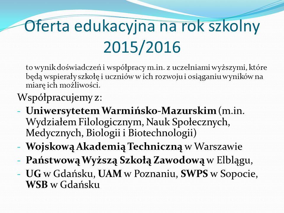 Oferta edukacyjna na rok szkolny 2015/2016 to wynik doświadczeń i współpracy m.in. z uczelniami wyższymi, które będą wspierały szkołę i uczniów w ich