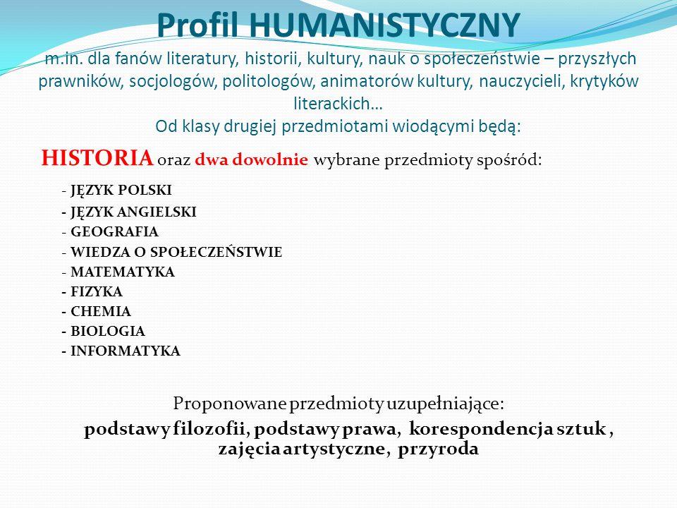 Profil HUMANISTYCZNY m.in. dla fanów literatury, historii, kultury, nauk o społeczeństwie – przyszłych prawników, socjologów, politologów, animatorów