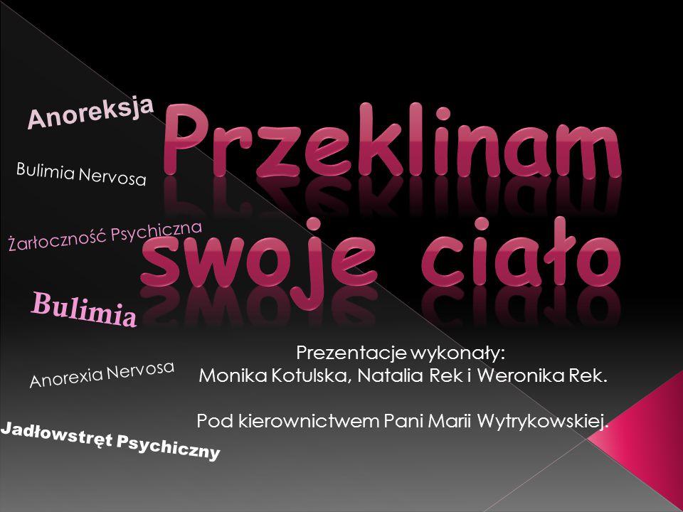 Anoreksja Bulimia Jadłowstręt Psychiczny Anorexia Nervosa Bulimia Nervosa Żarłoczność Psychiczna Prezentacje wykonały: Monika Kotulska, Natalia Rek i