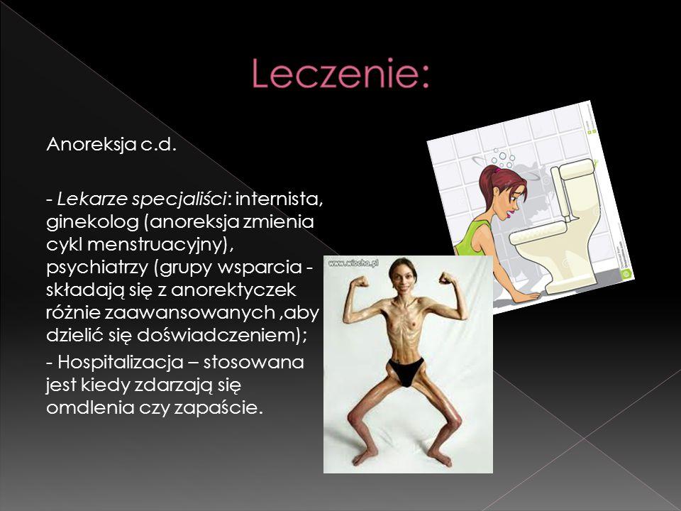 Anoreksja c.d. - Lekarze specjaliści: internista, ginekolog (anoreksja zmienia cykl menstruacyjny), psychiatrzy (grupy wsparcia - składają się z anore