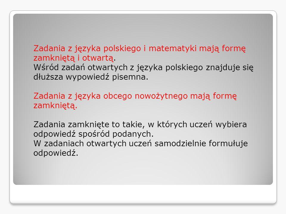Zadania z języka polskiego i matematyki mają formę zamkniętą i otwartą.