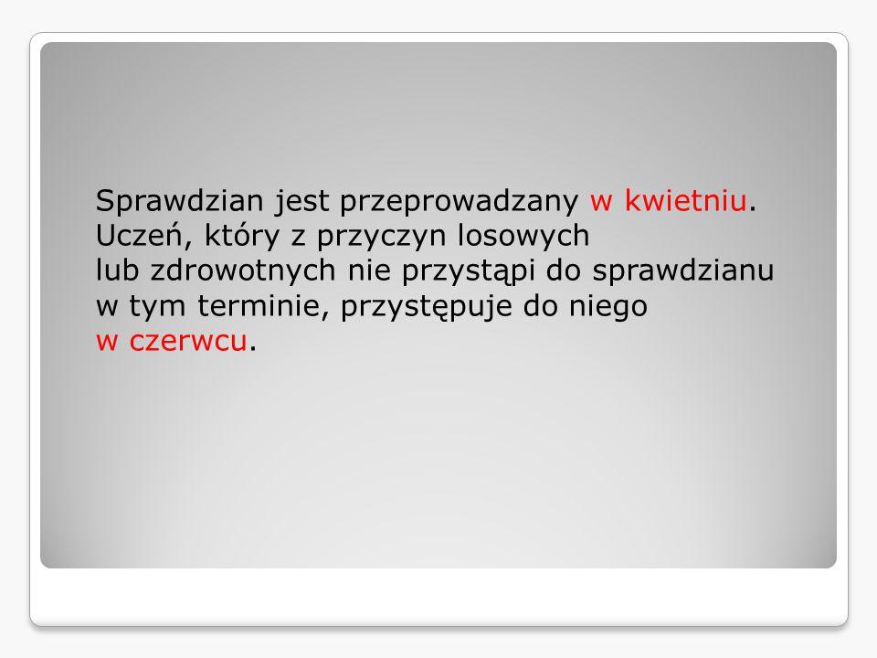 Szczegółowe informacje o harmonogramie sprawdzianu, zasadach jego organizowania i przeprowadzania oraz przykładowe arkusze są dostępne na stronie internetowej Centralnej Komisji Egzaminacyjnej www.cke.edu.pl