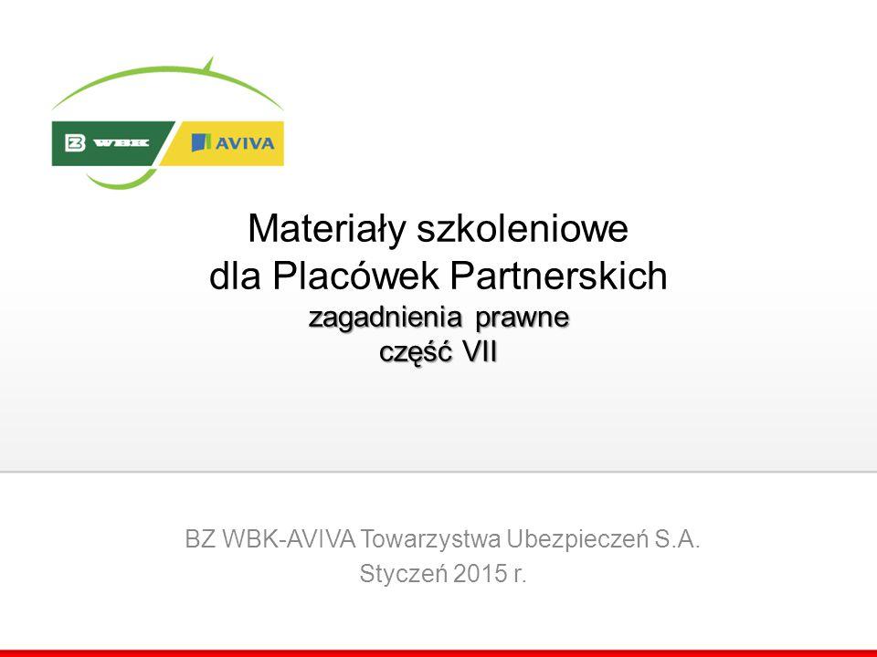 zagadnienia prawne część VII Materiały szkoleniowe dla Placówek Partnerskich zagadnienia prawne część VII BZ WBK-AVIVA Towarzystwa Ubezpieczeń S.A. St