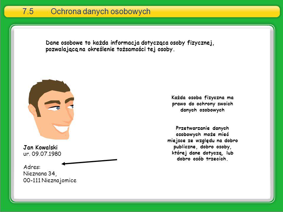Dane osobowe 7.5Ochrona danych osobowych Dane osobowe to każda informacja dotycząca osoby fizycznej, pozwalającą na określenie tożsamości tej osoby. K