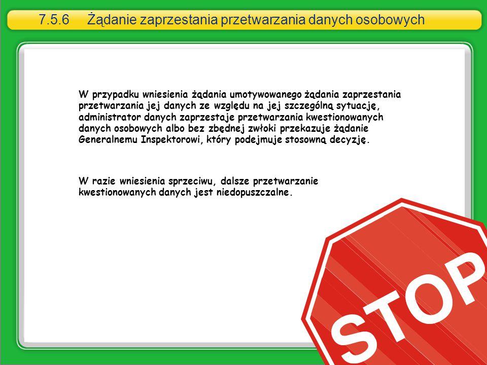 7.5.6Żądanie zaprzestania przetwarzania danych osobowych W przypadku wniesienia żądania umotywowanego żądania zaprzestania przetwarzania jej danych ze