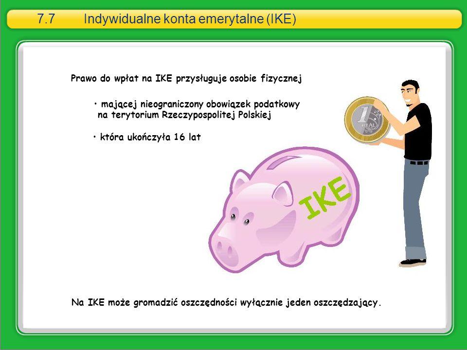 7.7Indywidualne konta emerytalne (IKE) Prawo do wpłat na IKE przysługuje osobie fizycznej mającej nieograniczony obowiązek podatkowy na terytorium Rze
