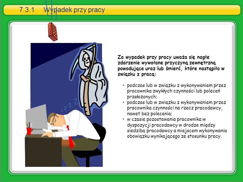 7.3.1Wypadek przy pracy Za wypadek przy pracy uważa się nagłe zdarzenie wywołane przyczyną zewnętrzną powodujące uraz lub śmierć, które nastąpiło w zw