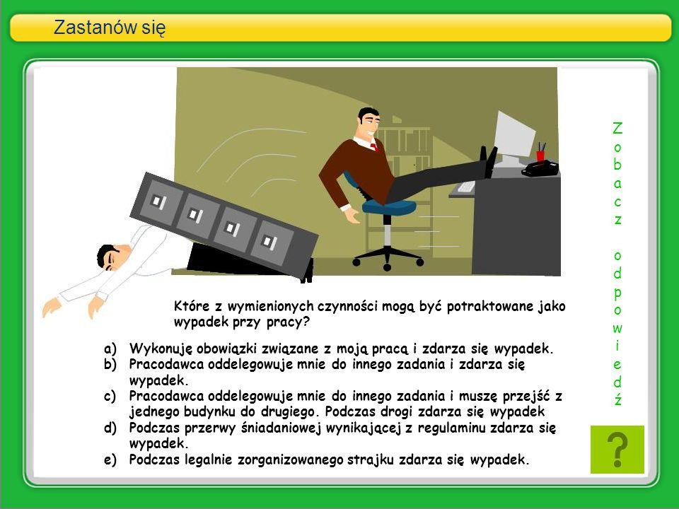 Zastanów się Które z wymienionych czynności mogą być potraktowane jako wypadek przy pracy? a)Wykonuję obowiązki związane z moją pracą i zdarza się wyp